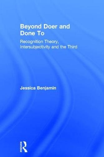 Beyond Doer and Done to: Recognition Theory, Intersubjectivity and the Third by Routledge