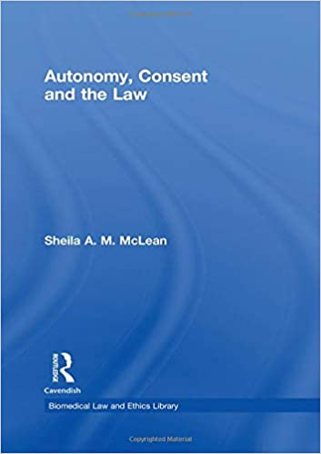 Autonomy, Consent and the Law (Biomedical Law and Ethics Library)