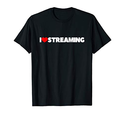 (I Love (Heart) Streaming T-Shirt)