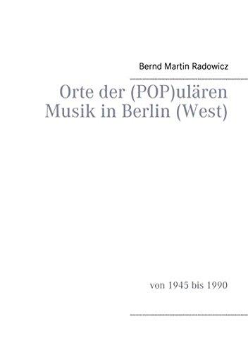 Orte der (POP)ulären Musik in Berlin (West): von 1945 bis 1990