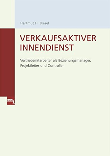Verkaufsaktiver Innendienst: Vertriebsmitarbeiter als Beziehungsmanager, Projektleiter und Controller
