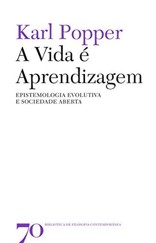 A Vida é Aprendizagem: Epistemologia Evolutiva e Sociedade Aberta