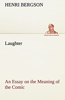 laughter an essay on the meaning of the comic amazon co uk henri  laughter an essay on the meaning of the comic tredition classics