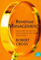Revenue Management: Hard Core Tactics for Profit-making and Market Domination