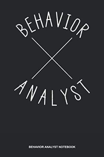 Behavior Analyst Notebook: Blank Log Book For Behavioral Analyst: Aba Therapist Journal   Cross Behavioral Analytics Gift