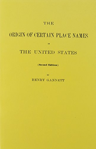 The Origin Of Certain Place Names In The United States  Source Material Guide