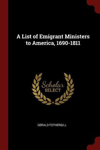 A List of Emigrant Ministers to America, 1690-1811 PDF