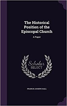 Book The Historical Position of the Episcopal Church: A Paper