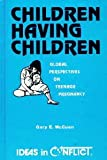 Children Having Children, Gary E. McCuen, 086596064X