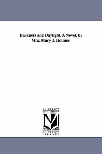 Read Online Darkness & daylight. A novel, by Mrs. Mary J. Holmes. pdf