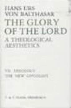 The Glory of the Lord Vol 7: Theology: The New Covenant: A Theological Aesthetics: Theology - The New Covenant v. 7