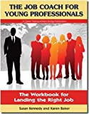 The Job Coach for Young Professionals : The Workbook for Landing the Right Job, Baker, Karen, 0979937353