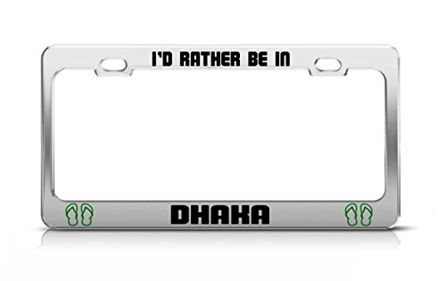 I'D RATHER BE IN DHAKA Bangladesh License Plate Frame Metal Chrome -  General Tag, ratbeinshoe163