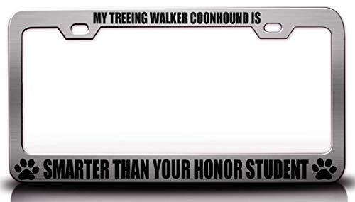 Customola - My Treeing Walker Coonhound is Smarter Than Your Honor Student Pet Steel Metal License Plate Frame - Treeing New Walker