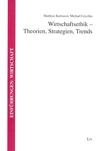 Wirtschaftsethik - Theorien, Strategien, Trends (Einführungen: Wirtschaft)