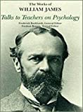 Talks to Teachers on Psychology : And to Students on Some of Life's Ideals, James, William, 0674867858