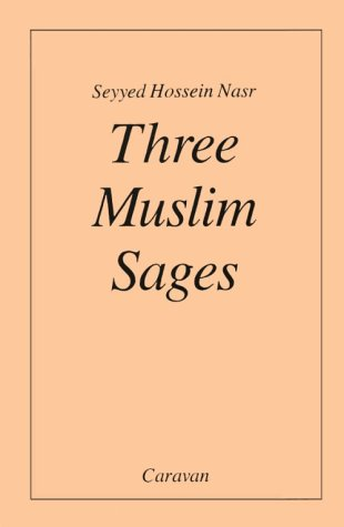 Three Muslim Sages: Avicenna-Suhrawardi-Ibn Arabi