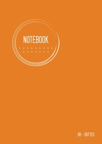 - Dotted Notebook B6: Journal Notebook Orange, Cool Circle Design, Dot Grid Matrix, Traveler, Small, Soft Cover, Numbered Pages, No Bleed (B6 Dotted Notebook Journals)