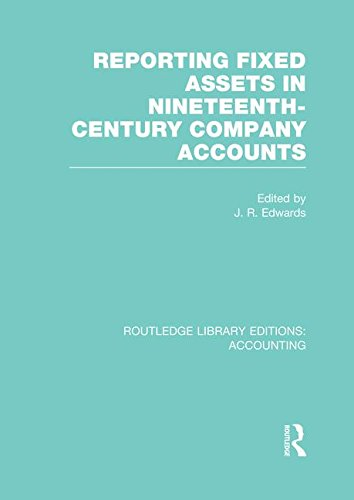 Reporting Fixed Assets in Nineteenth-Century Company Accounts (Routledge Library Editions: Accounting)