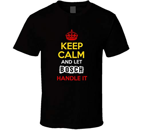Keep Calm and Let Bosch Handle It German Name Germany T Shirt L Black