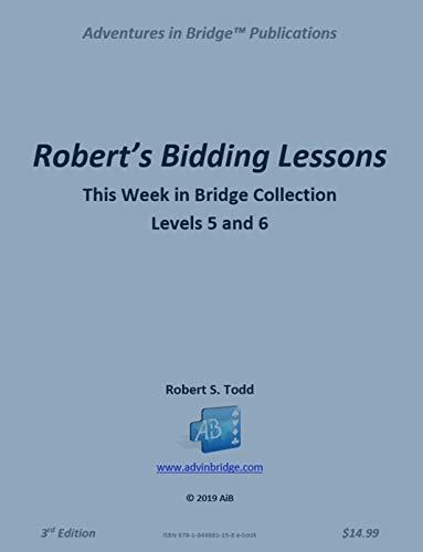 Robert's Bidding Lessons:  Levels 5 and 6: This Week in Bridge Collection