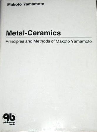 Metal-Ceramics: Principle and Methods of Makoto Yamamoto