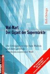 Wal- Mart. Der Gigant der Supermärkte. Die Erfolgstory von Sam Walton und dem größten Handelskonzern der Welt