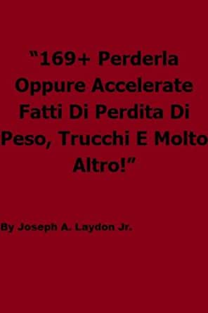 169 + Perderla Oppure Accelerate Fatti Di Perdita Di Peso, Trucchi E Molto Altro! (Italian Edition)