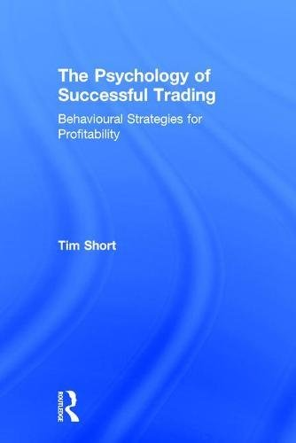 The Psychology of Successful Trading: Behavioural Strategies for Profitability by Routledge