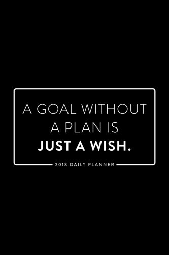 2018 Daily Planner; A Goal Without a Plan is Just a Wish: 6