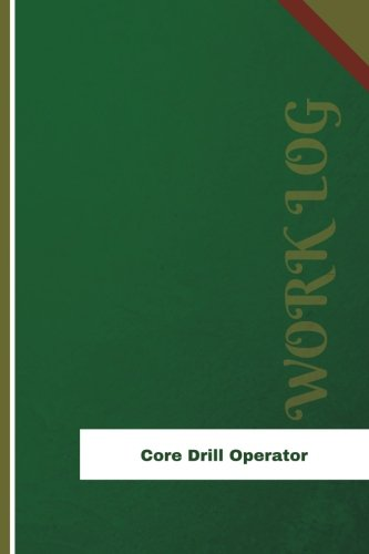 Core Drill Operator Work Log: Work Journal, Work Diary, Log - 126 pages, 6 x 9 inches (Orange Logs/Work Log)
