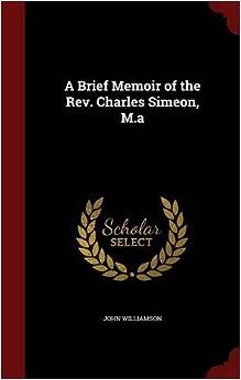 Book A Brief Memoir of the Rev. Charles Simeon, M.a