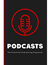 Podcasts: The Essential Beginners Podcasting Organizer: Practical Gift For Professional or Aspiring Podcasters: Plan Your Podcast Episodes In 2020 and 2021