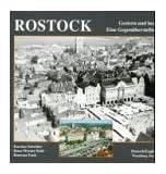 Rostock. Fotografien von gestern und heute: Eine Gegenüberstellung