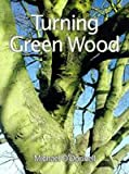 TURNING GREEN WOOD by Michael O'Donnell (Sterling)