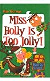 Miss Holly Is Too Jolly!, Dan Gutman, 0756975123