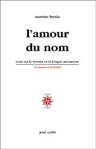 L'Amour du nom. Essai sur le lyrisme et la lyrique amoureuse par Martine Broda