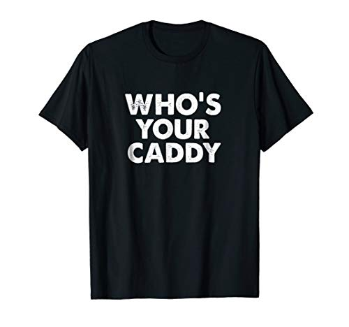 Who's your Caddy Father's Day Golfing funny t-shirt