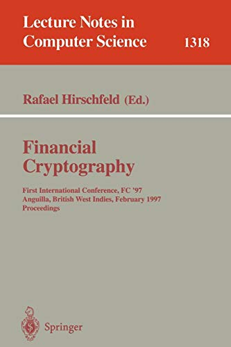 Financial Cryptography: First International Conference, FC '97, Anguilla, British West Indies, February 24-28, 1997. Proceedings (Lecture Notes in Computer Science)