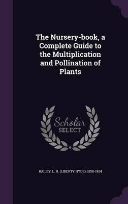 The Nursery-Book, a Complete Guide to the Multiplication and Pollination of Plants(Hardback) - 2016 Edition pdf epub