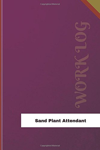 Download Sand Plant Attendant Work Log: Work Journal, Work Diary, Log - 126 pages, 6 x 9 inches (Orange Logs/Work Log) pdf epub