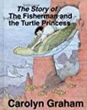 The Story of the Fisherman and the Turtle Princess, Carolyn Graham, 0155996932