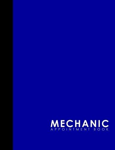Read Online Mechanic Appointment Book: 2 Columns Appointment Agenda, Appointment Planner, Daily Appointment Books, Blue Cover (Volume 39) pdf epub