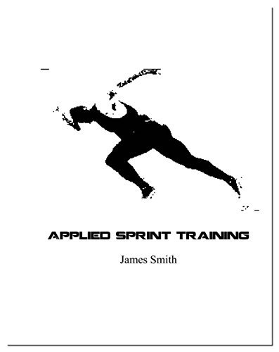 Applied Sprint Training by James Smith (2014-02-01): James