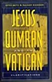 Jesus, Qumran, and the Vatican, Otto Betz and Rainer Riesner, 0824513975