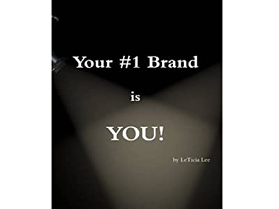Your #1 Brand is YOU!: (How to Make Yourself Irresistbly  Employable for Life)