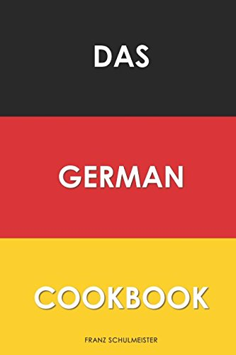 Das German Cookbook: Schnitzel, Bratwurst, Strudel and other German Classics by Franz Schulmeister