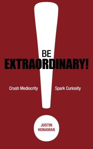 Book: Be Extraordinary! by Justin Honaman