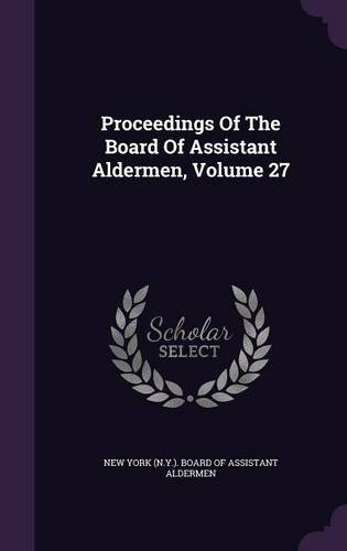 Proceedings Of The Board Of Assistant Aldermen, Volume 27 pdf epub