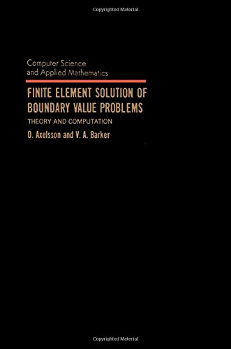 Finite Element Solution of Boundary Value Problems: Theory and Computation (Computer Science & Applied Mathematics)